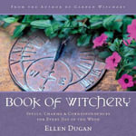 Book of Witchery : Spells, Charms and Correspondences for Every Day of the Week - Ellen Dugan