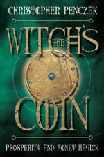 The Witch's Coin : Prosperity and Money Magick - Christopher Penczak