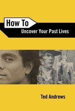 How To Uncover Your Past Lives - Ted Andrews