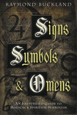 Signs, Symbols & Omens : An Illustrated Guide to Magical & Spiritual Symbolism - Raymond Buckland