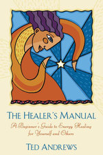 The Healer's Manual : A Beginner's Guide to Energy Therapies - Ted Andrews