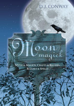 Moon Magick : Myth & Magic, Crafts & Recipes, Rituals & Spells - D.J. Conway