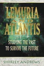 Lemuria & Atlantis : Studying the Past to Survive the Future - Shirley Andrews