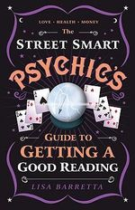 The Street-Smart Psychic's Guide to Getting a Good Reading - Lisa Barretta