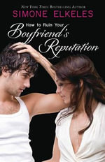 How to Ruin Your Boyfriend's Reputation : The How to Ruin Series : Book 3 - Simone Elkeles