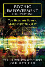 Psychic Empowerment for Everyone : You Have the Power, Learn How to Use it - Carl Llewellyn Weschke