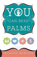 You Can Read Palms : Achieve Your Goals and Make Your Dreams Come True - Richard Webster