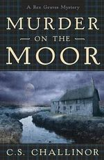 Murder on the Moor : A Rex Graves Mystery - Book 4 - C.S. Challinor