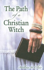 The Path of a Christian Witch - Adelina St. Clair