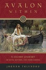 Avalon within : A Sacred Journey of Myth, Mystery, and Inner Wisdom - Jhenah Telyndru