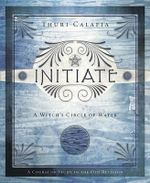 Initiate : A Witch's Circle of Water - Thuri Calafia
