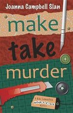 Make, Take, Murder : A Kiki Lowenstein Scrap-n-Craft Mystery : Book 4 - Joanna Campbell Slan