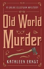 Old World Murder : A Chloe Ellefson Mystery - Kathleen Ernst