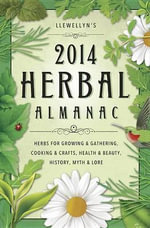 Llewellyn's 2014 Herbal Almanac : Herbs for Growing and Gathering, Cooking and Crafts, Health and Beauty, History, Myth and Lore - Llewellyn