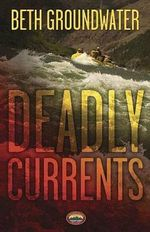 Deadly Currents : An RM Outdoors Adventures Mystery - Beth Groundwater