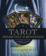 Tarot Prediction and Divination  :  Unveiling Three Layers of Meaning - Susyn Blair-Hunt