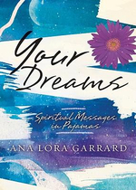 Your Dreams : Spiritual Messages in Pajamas - Ana Lora Garrard