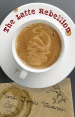 The Latte Rebellion - Sarah Jamila Stevenson