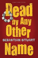 Dead by Any Other Name : A Janet's Planet Mystery : Book 2 - Sebastian Stuart