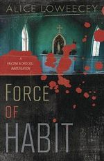 Force of Habit : A Falcone & Driscoll Investigation - Alice Loweecey