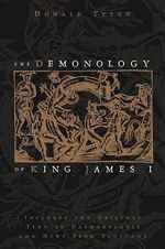 The Demonology of King James I : Includes the Original Text of Daemonologie and News from Scotland - Donald Tyson