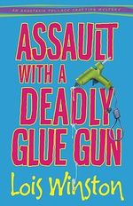 Assault with A Deadly Glue Gun : An Anastasia Pollack Crafting Mystery - Lois Winston