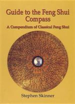Guide to the Feng Shui Compass : A Compendium of Classical Feng Shui, Including a History of Feng Shui and a Detailed Catalogue of 75 Rings of the Lo P'An - Dr Stephen Skinner