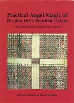 Practical Angel Magic of Dr. John Dee's Enochian Tables :  Tabularum Bonorum Angelorum Invocationes - Dr Stephen Skinner