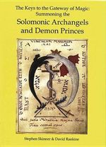 The Keys to the Gateway of Magic : Summoning the Solomonic Archangels & Demon Princes - Dr Stephen Skinner