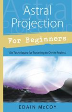Astral Projection for Beginners - Edain McCoy