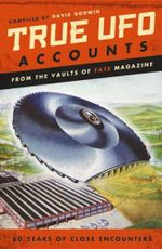 True UFO Accounts : From the Vaults of Fate Magazine - David Godwin