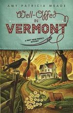 Well-offed in Vermont : A Pret' Near Perfect Mystery - Amy Patricia Meade