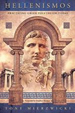 Hellenismos : Practicing Greek Polytheism Today - Tony Mierzwicki