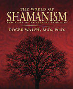 The World of Shamanism : New Views of an Ancient Tradition - Roger Walsh