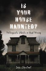 Is Your House Haunted? : Poltergeists, Ghosts or Bad Wiring - Debi Chestnut
