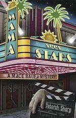 Mama Sees Stars : A Mace Bauer Mystery - Deborah Sharp
