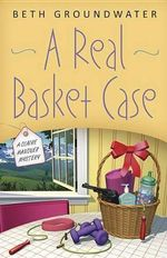 A Real Basket Case : A Claire Hanover Mystery - Beth Groundwater
