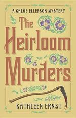 The Heirloom Murders : A Chloe Ellefson Mystery - Kathleen Ernst