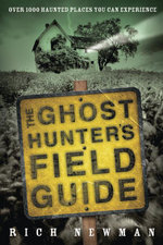 The Ghost Hunter's Field Guide : Over 1000 Haunted Places You Can Experience - Rich Newman
