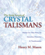 The Seven Secrets of Crystal Talismans : How To Use their Power for Attraction, Protection & Transformation - Henry M. Mason