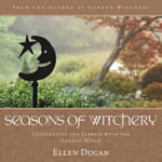 Seasons of Witchery : Celebrating the Sabbats with the Garden Witch - Ellen Dugan