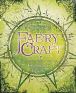 Faery Craft : Weaving Connections with the Enchanted Realm - Emily Carding