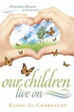 Our Children Live on : Miraculous Moments for the Bereaved - Elissa Al-Chokhachy