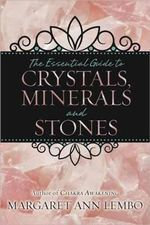 The Essential Guide to Crystals, Minerals and Stones : Advancing Methods, Analysis, and Interpretation - Margaret Ann Lembo