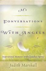 My Conversations with Angels : Inspirational Moments with Guardian Spirits - Judith Marshall
