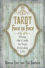 Tarot Face to Face : Using the Cards in Your Everyday Life - Marcus Katz