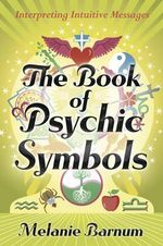 The Book of Psychic Symbols : Interpreting Intuitive Messages - Melanie Barnum
