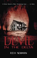 Devil in the Delta : A Ghost Hunter's Most Terrifying Case ...to Date - Rich Newman