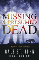 Missing & Presumed Dead : A Psychic's Search for Justice - Gale St. John
