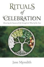 Rituals of Celebration : Honoring the Seasons of Life Through the Wheel of the Year - Jane Meredith